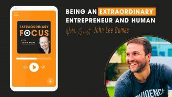 Being-An-Extraordinary-Entrepreneur-John_lee-Dumas-Extraordinary-Focus