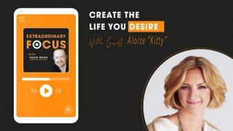 Create-the-life-you-desire-aloise-kitty-david-wood-extraordinary-focus